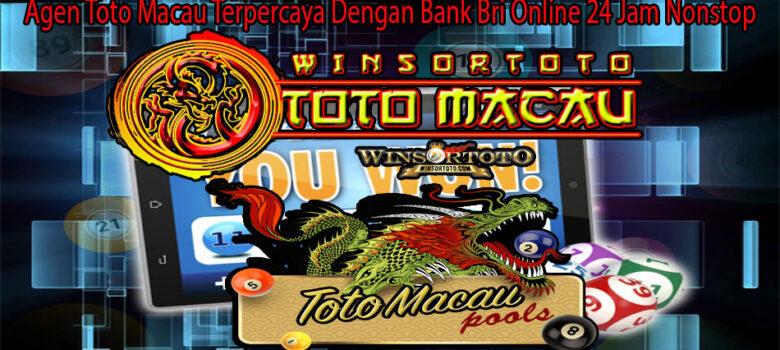 Agen Toto Macau Terpercaya Dengan Bank Bri Online 24 Jam Nonstop