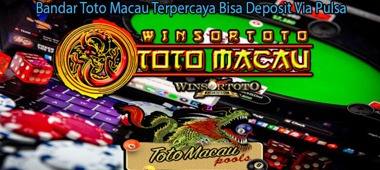 Bandar Toto Macau Terpercaya Bisa Deposit Via Pulsa