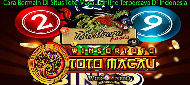 Cara Bermain Di Situs Toto Macau Online Terpercaya Di Indonesia