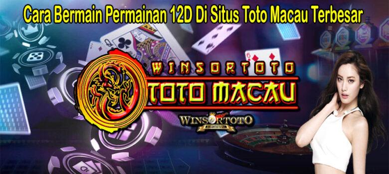 Cara Bermain Permainan 12D Di Situs Toto Macau Terbesar