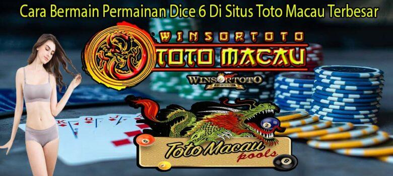 Cara Bermain Permainan Dice 6 Di Situs Toto Macau Terbesar