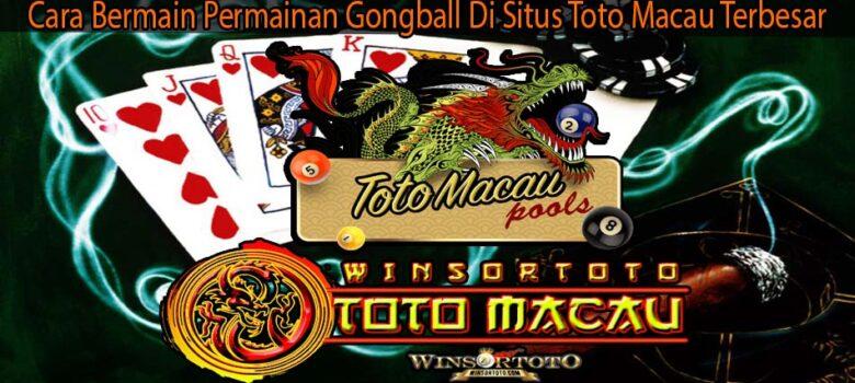 Cara Bermain Permainan Gongball Di Situs Toto Macau Terbesar
