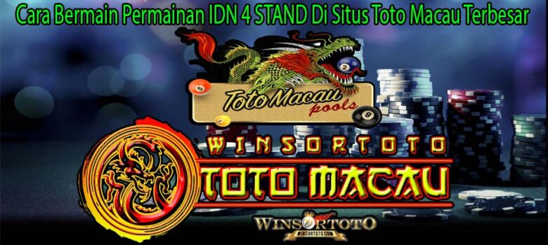 Cara Bermain Permainan IDN 4 STAND Di Situs Toto Macau Terbesar