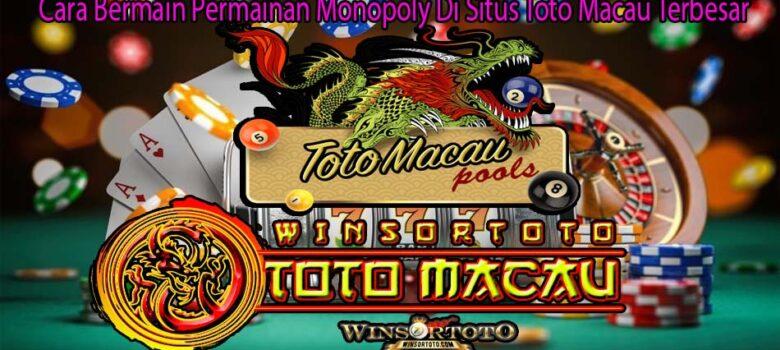 Cara Bermain Permainan Monopoly Di Situs Toto Macau Terbesar