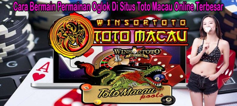 Cara Bermain Permainan Oglok Di Situs Toto Macau Online Terbesar