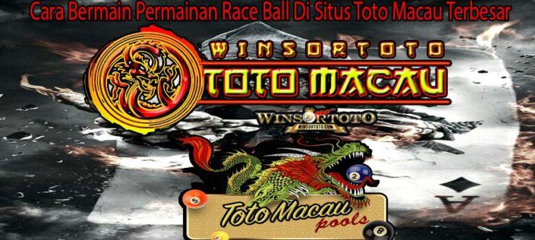 Cara Bermain Permainan Race Ball Di Situs Toto Macau Terbesar