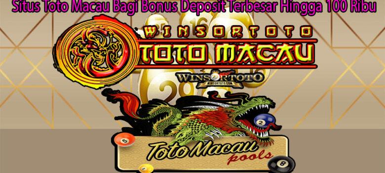 Situs Toto Macau Bagi Bonus Deposit Terbesar Hingga 100 Ribu