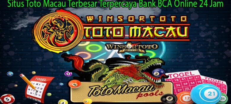 Situs Toto Macau Terbesar Terpercaya Bank BCA Online 24 Jam