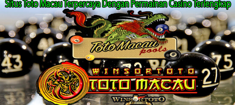 Situs Toto Macau Terpercaya Dengan Permainan Casino Terlengkap