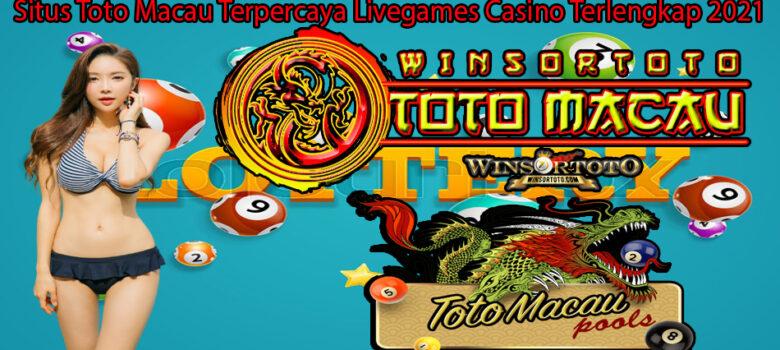 Situs Toto Macau Terpercaya Livegames Casino Terlengkap 2021