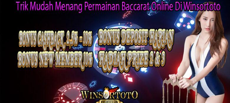 Trik Mudah Menang Permainan Baccarat Online Di Winsortoto