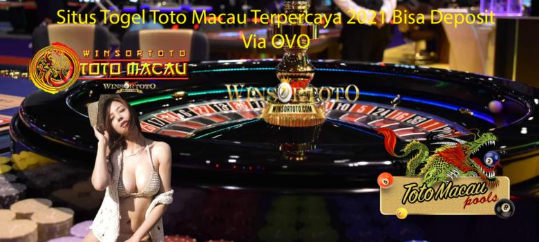 Situs Togel Toto Macau Terpercaya 2021 Bisa Deposit via OVO